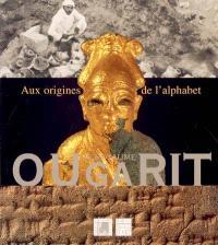 Le royaume d'Ougarit : aux origines de l'alphabet : exposition, Lyon, Musée des beaux-arts, 20 oct. 2004-17 janv. 2005