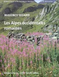 Les Alpes occidentales romaines : développement urbain et exploitation des ressources des régions de montagne (Gaule Narbonnaise, Italie, provinces alpines)