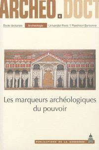 Les marqueurs archéologiques du pouvoir : actes de la 4e Journée doctorale d'archéologie, Paris, 27 mai 2009
