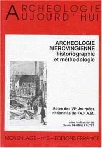 Les Mérovingiens : archéologie et historiographie : actes