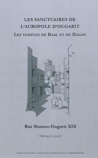Les sanctuaires de l'acropole d'Ougarit : les temples de Baal et de Dagan