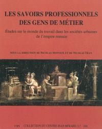 Les savoirs professionnels des gens de métier : études sur le monde du travail dans les sociétés urbaines de l'Empire romain