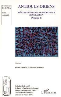Mélanges offerts au professeur René Lebrun. Volume 1, Antiquus Oriens
