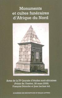 Monuments et cultes funéraires d'Afrique du Nord : actes de la IVe Journée d'études nord-africaines : Palais de l'Institut, 28 mars 2008