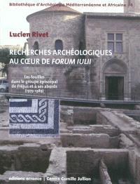 Recherches archéologiques au coeur de Forum Iulii : les fouilles dans le groupe épiscopal de Fréjus et à ses abords (1979-1989)