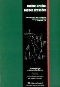 Roches ornées, roches dressées : aux sources des arts et des mythes, les hommes et leur terre en Pyrénées de l'Est : actes du colloque en hommage à Jean Abélanet, Université de Perpignan, 24-25-26 mai 2001