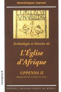 Uppenna : archéologie et histoire de l'Eglise d'Afrique. Volume 2, Mosaïques funéraires et mémoire des martyrs