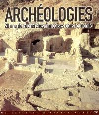Archéologies : vingt ans de recherches françaises dans le monde