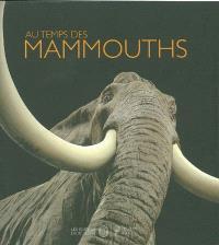 Au temps des mammouths : exposition Muséum national d'histoire naturelle de Paris, 17 mars 2004-10 janvier 2005