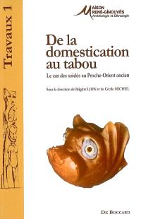 De la domestication au tabou : le cas des suidés au Proche-Orient ancien