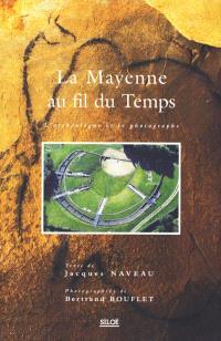 La Mayenne au fil du temps : l'archéologue et le photographe