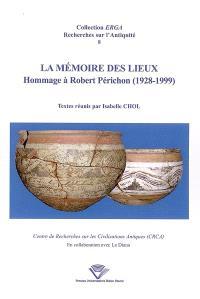 La mémoire des lieux : hommage à Robert Périchon (1928-1999)