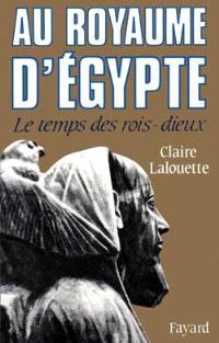 Au royaume d'Egypte : le temps des rois-dieux