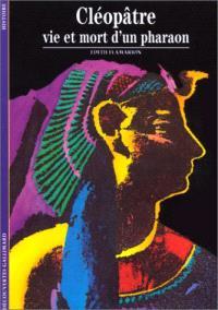 Cléopâtre : vie et mort d'un pharaon
