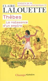 Histoire de la civilisation pharaonique. Volume 2, Thèbes ou La naissance d'un empire