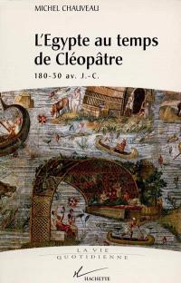 L'Egypte au temps de Cléopâtre : 180-30 av. J.-C.