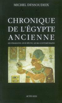 Chronique de l'Egypte ancienne : les pharaons, leur règne, leurs contemporains