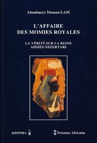 L'affaire des momies royales : la vérité sur la reine Ahmès-Néfertari