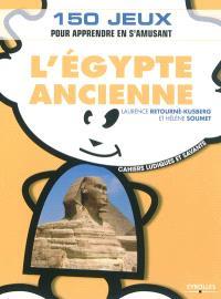 L'Egypte ancienne : 150 jeux pour apprendre en s'amusant