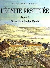 L'Egypte restituée. Volume 2, Sites et temples des déserts : de la naissance de la civilisation pharaonique à l'époque gréco-romaine
