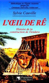L'oeil de Ré : histoire de la construction de Dendara