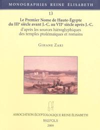 Le premier nome de Haute-Egypte du IIIe siècle avant J.-C. au VIIe siècle après J.-C. : d'après les sources hiéroglyphiques des temples ptolémaïques et romains