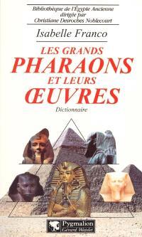 Les grands pharaons et leurs oeuvres : dictionnaire
