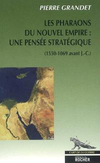 Les pharaons du Nouvel Empire : 1550-1069 avant J.-C. : une pensée stratégique
