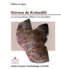 Praesidia du désert de Bérénice. Volume 2, Ostraca de Krokodilô : la correspondance militaire et sa circulation : O. Krok. 1-151