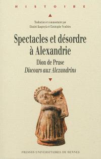 Spectacles et désordres à Alexandrie : Dion de Pruse, Discours aux Alexandrins