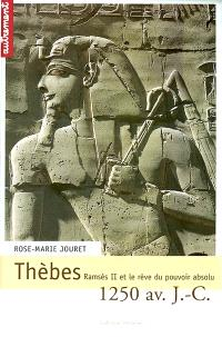 Thèbes, 1250 av. J.-C. : Ramsès II et le rêve du pouvoir absolu