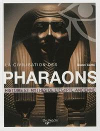 La civilisation des pharaons : histoire et mythes de l'Egypte ancienne