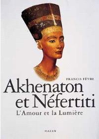 Akhenaton et Néfertiti : l'amour et la lumière