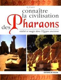 Connaître la civilisation des pharaons : réalité et magie dans l'Egypte ancienne