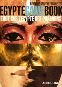 Egypte game book : tout sur l'Egypte des pharaons