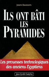 Ils ont bâti les pyramides : les prouesses technologiques des anciens Egyptiens