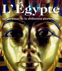 L'Egypte : sur les traces de la civilisation pharaonique