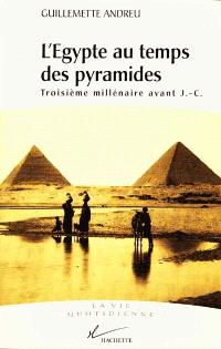 L'Egypte au temps des pyramides : IIIe millénaire avant J.-C.