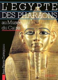 L'Egypte des pharaons au Musée du Caire