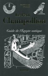 Le petit Champollion : guide de l'Egypte antique