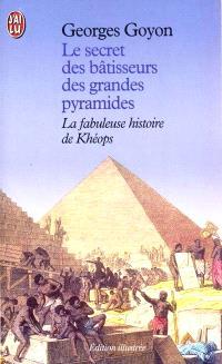 Le secret des bâtisseurs des grandes pyramides : Khéops