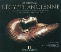 Les trésors de l'Egypte ancienne : de la pierre de Rosette à la tombe de Toutankhamon, l'histoire passionnante de l'égyptologie