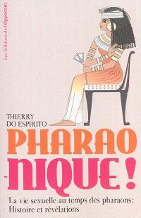 Pharao-nique ! : la vie sexuelle au temps des pharaons : histoire et révélations