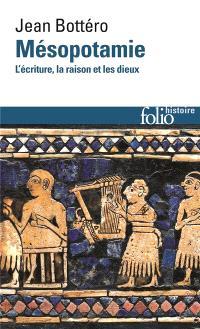 Mésopotamie : l'écriture, la raison et les dieux