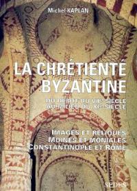 La chrétienté byzantine du début du VIIe siècle au milieu du XIe siècle : images et reliques, moines et moniales, Constantinople et Rome