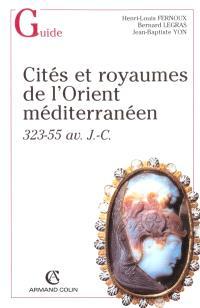 Cités et royaumes de l'Orient méditerranéen : 323-55 av. J.-C.