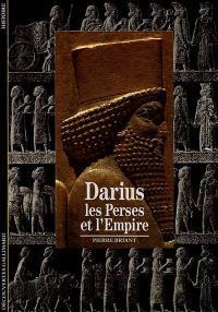 Darius, les Perses et l'Empire