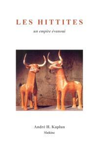 Les Hittites : un empire évanoui
