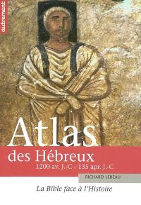 Atlas des Hébreux : la Bible face à l'histoire, 1200 avant J.-C. - 135 après J.-C.