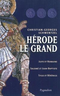 Hérode le Grand : Juifs et Romains, Salomé et Jean-Baptiste, Titus et Bérénice